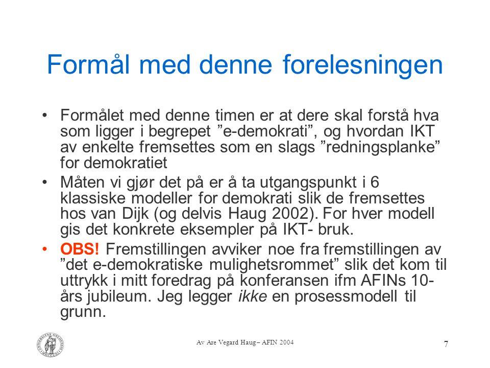 """Av Are Vegard Haug – AFIN 2004 7 Formål med denne forelesningen Formålet med denne timen er at dere skal forstå hva som ligger i begrepet """"e-demokrati"""
