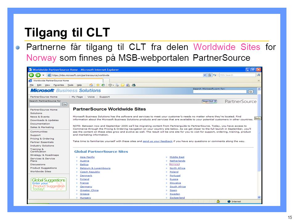 15 Tilgang til CLT Partnerne får tilgang til CLT fra delen Worldwide Sites for Norway som finnes på MSB-webportalen PartnerSource
