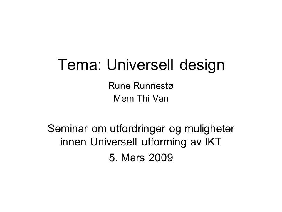 Tema: Universell design Rune Runnestø Mem Thi Van Seminar om utfordringer og muligheter innen Universell utforming av IKT 5. Mars 2009