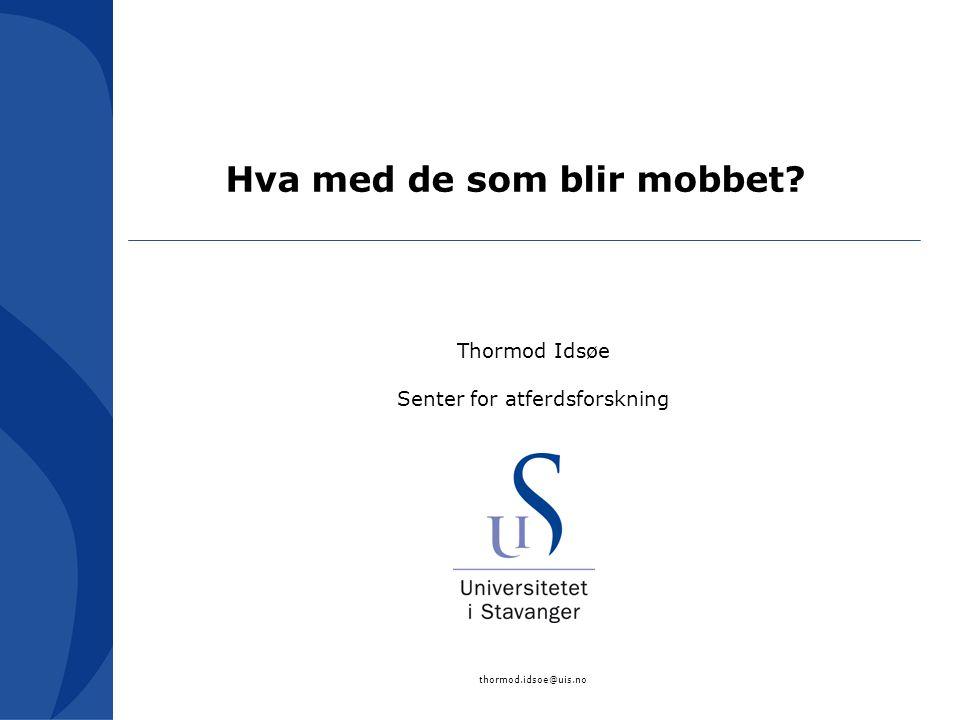 Hva med de som blir mobbet? Thormod Idsøe Senter for atferdsforskning thormod.idsoe@uis.no