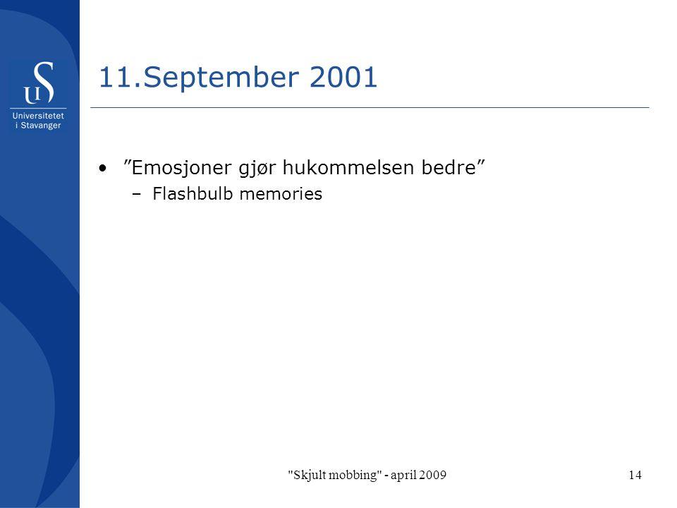Skjult mobbing - april 200914 Emosjoner gjør hukommelsen bedre –Flashbulb memories 11.September 2001