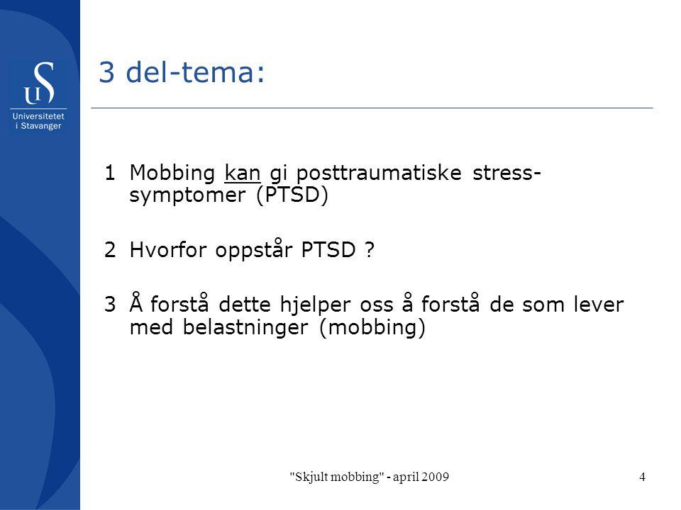 Skjult mobbing - april 20094 1Mobbing kan gi posttraumatiske stress- symptomer (PTSD) 2Hvorfor oppstår PTSD .