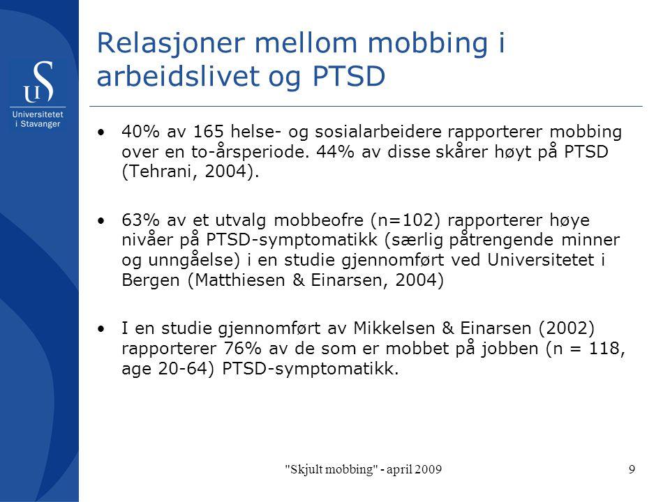Skjult mobbing - april 20099 Relasjoner mellom mobbing i arbeidslivet og PTSD 40% av 165 helse- og sosialarbeidere rapporterer mobbing over en to-årsperiode.