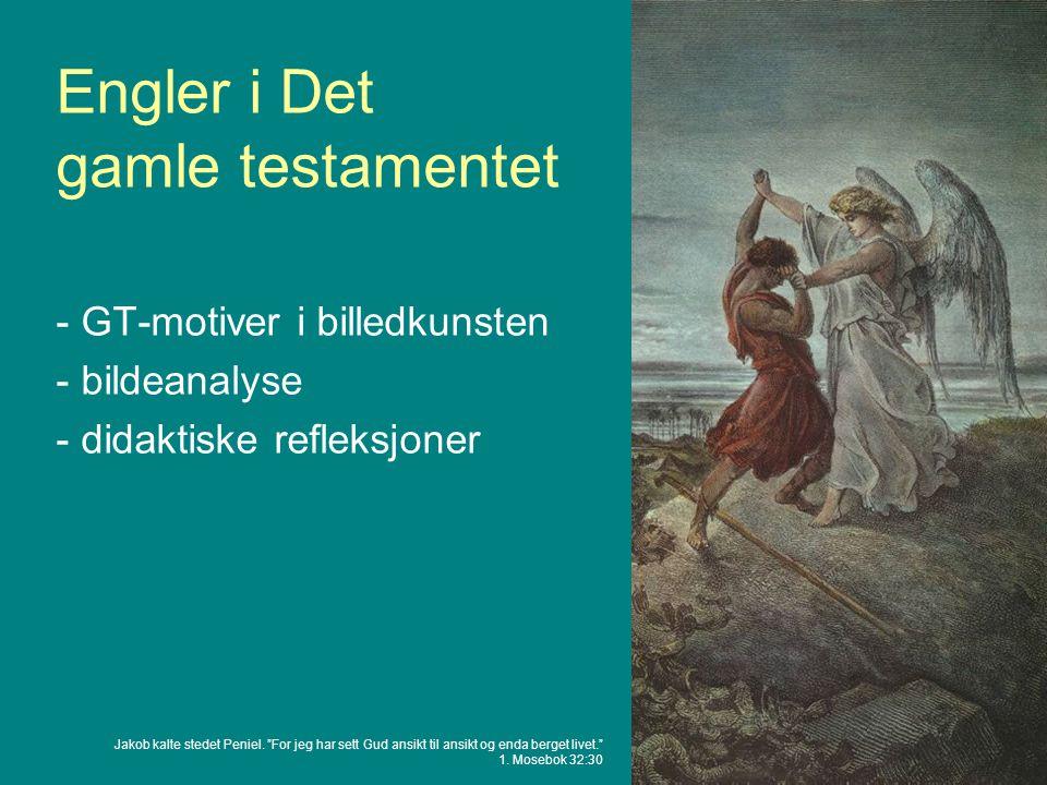 """Engler i Det gamle testamentet - GT-motiver i billedkunsten - bildeanalyse - didaktiske refleksjoner Jakob kalte stedet Peniel. """"For jeg har sett Gud"""