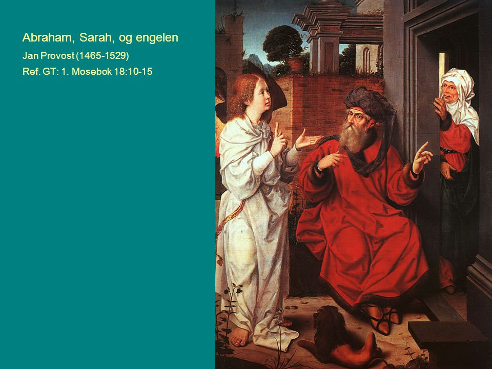 Abraham, Sarah, og engelen Jan Provost (1465-1529) Ref. GT: 1. Mosebok 18:10-15