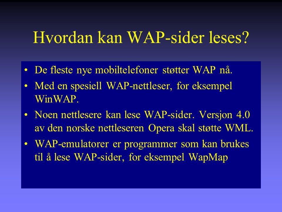 Hvordan kan WAP-sider leses.De fleste nye mobiltelefoner støtter WAP nå.