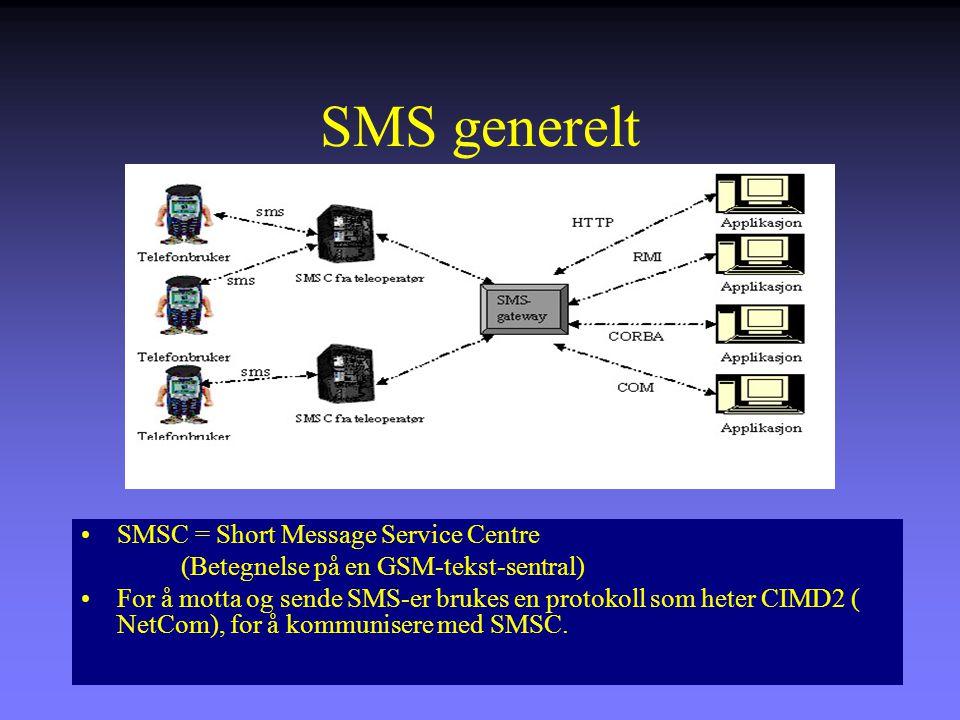 SMS generelt SMSC = Short Message Service Centre (Betegnelse på en GSM-tekst-sentral) For å motta og sende SMS-er brukes en protokoll som heter CIMD2 ( NetCom), for å kommunisere med SMSC.