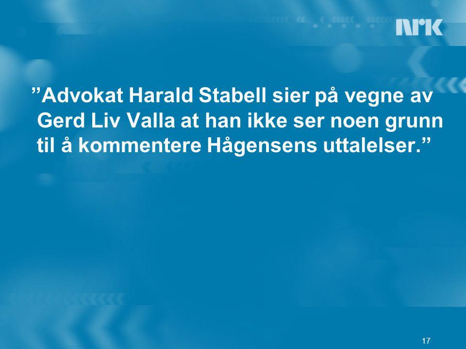 """17 """"Advokat Harald Stabell sier på vegne av Gerd Liv Valla at han ikke ser noen grunn til å kommentere Hågensens uttalelser."""""""