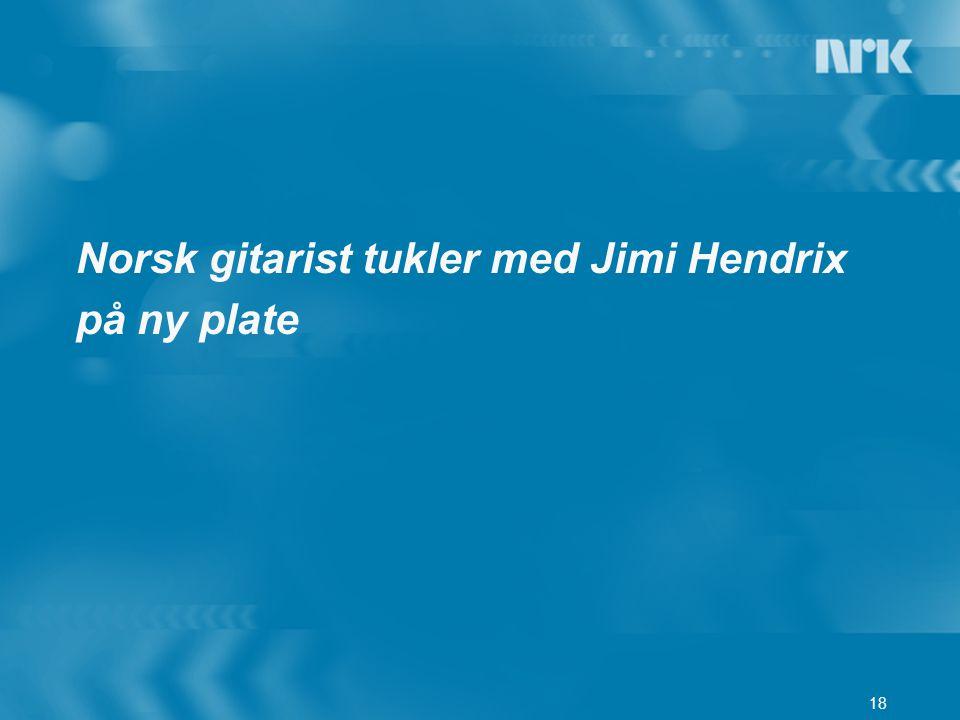 18 Norsk gitarist tukler med Jimi Hendrix på ny plate