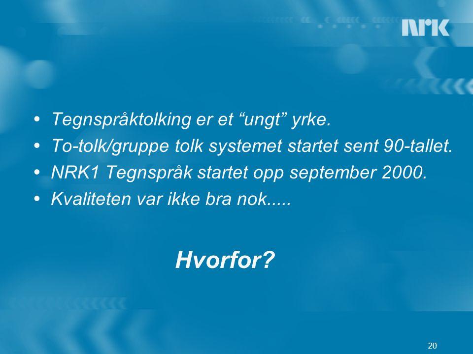 """20  Tegnspråktolking er et """"ungt"""" yrke.  To-tolk/gruppe tolk systemet startet sent 90-tallet.  NRK1 Tegnspråk startet opp september 2000.  Kvalite"""
