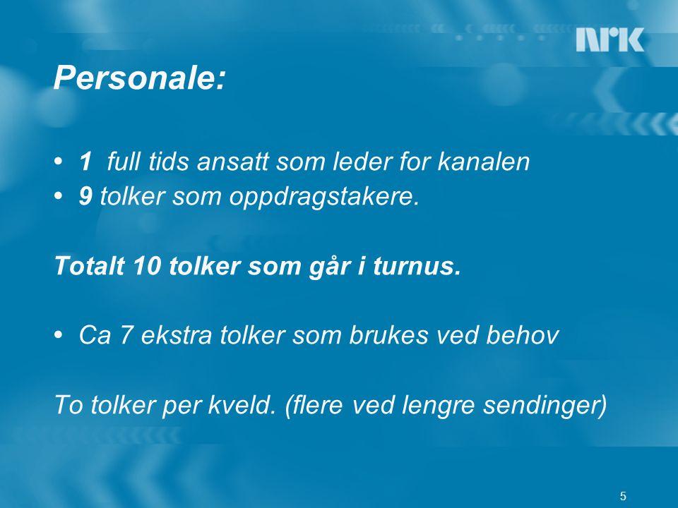 5 Personale:  1 full tids ansatt som leder for kanalen  9 tolker som oppdragstakere. Totalt 10 tolker som går i turnus.  Ca 7 ekstra tolker som bru