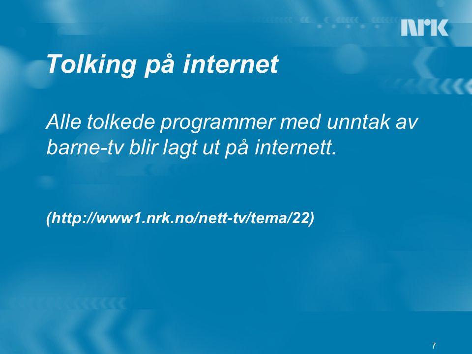 7 Tolking på internet Alle tolkede programmer med unntak av barne-tv blir lagt ut på internett. (http://www1.nrk.no/nett-tv/tema/22)