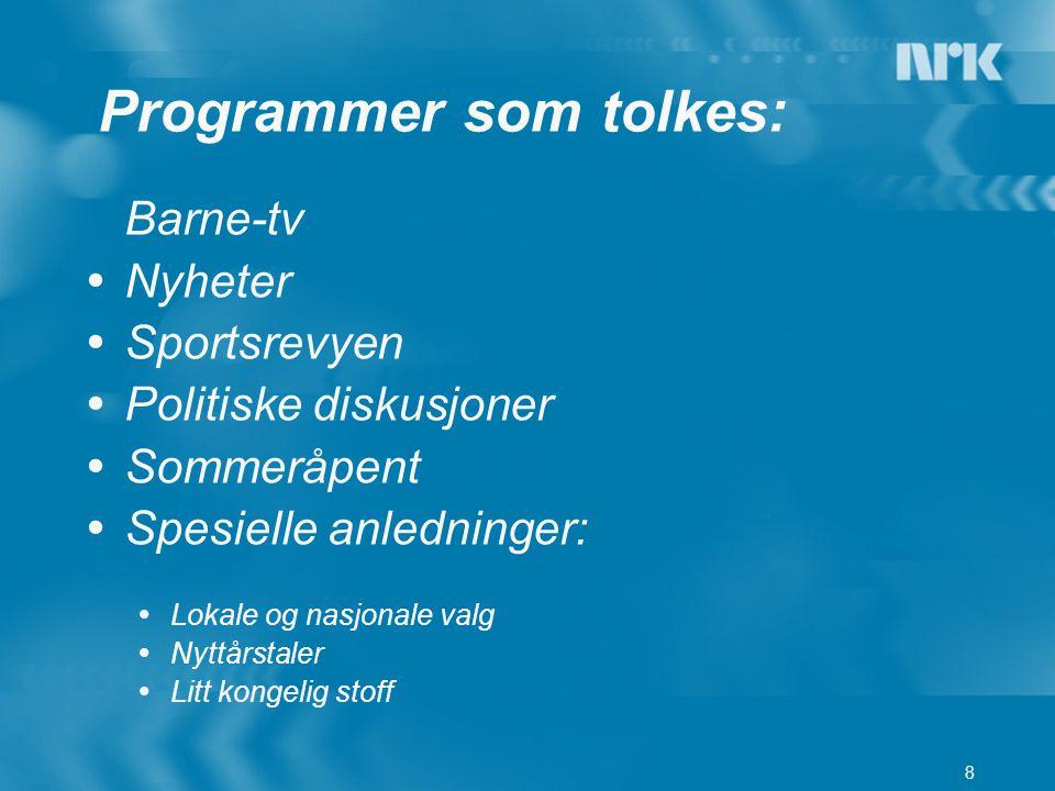 8 Programmer som tolkes: Barne-tv  Nyheter  Sportsrevyen  Politiske diskusjoner  Sommeråpent  Spesielle anledninger:  Lokale og nasjonale valg 