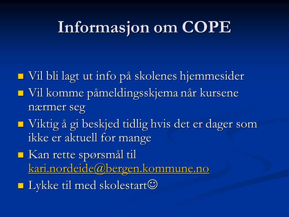 Informasjon om COPE Vil bli lagt ut info på skolenes hjemmesider Vil bli lagt ut info på skolenes hjemmesider Vil komme påmeldingsskjema når kursene n