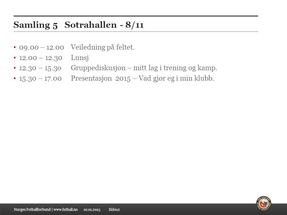 10.01.2015 Samling 5 Sotrahallen - 8/11 09.00 – 12.00 Veiledning på feltet.