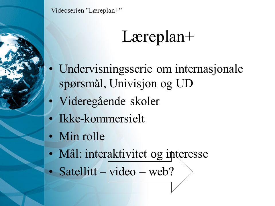 Læreplan+ Undervisningsserie om internasjonale spørsmål, Univisjon og UD Videregående skoler Ikke-kommersielt Min rolle Mål: interaktivitet og interesse Satellitt – video – web.