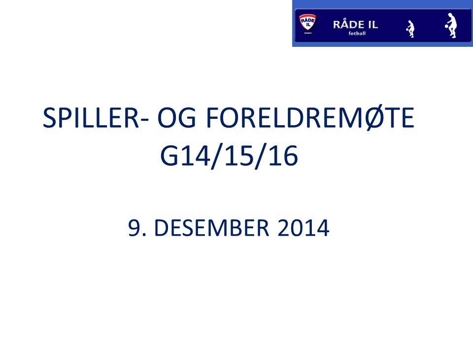 SPILLER- OG FORELDREMØTE G14/15/16 9. DESEMBER 2014