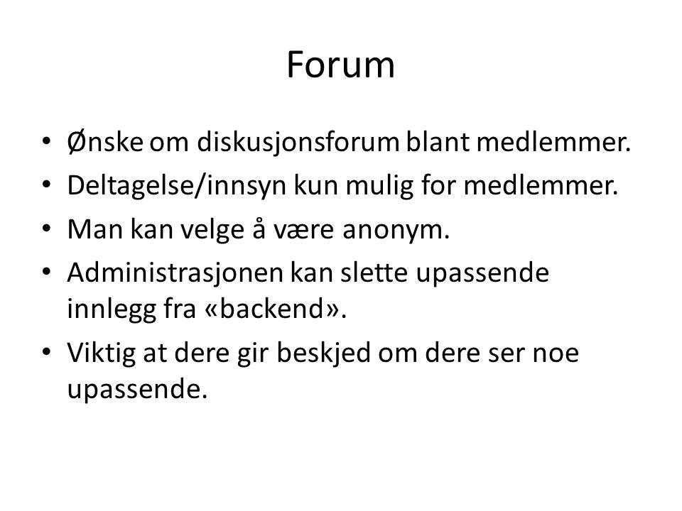 Forum Ønske om diskusjonsforum blant medlemmer. Deltagelse/innsyn kun mulig for medlemmer. Man kan velge å være anonym. Administrasjonen kan slette up