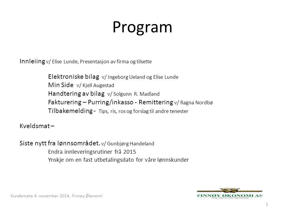 Program Kundemøte 4. november 2014, Finnøy Økonomi 1 Innleiing v/ Elise Lunde, Presentasjon av firma og tilsette Elektroniske bilag v/ Ingeborg Ueland
