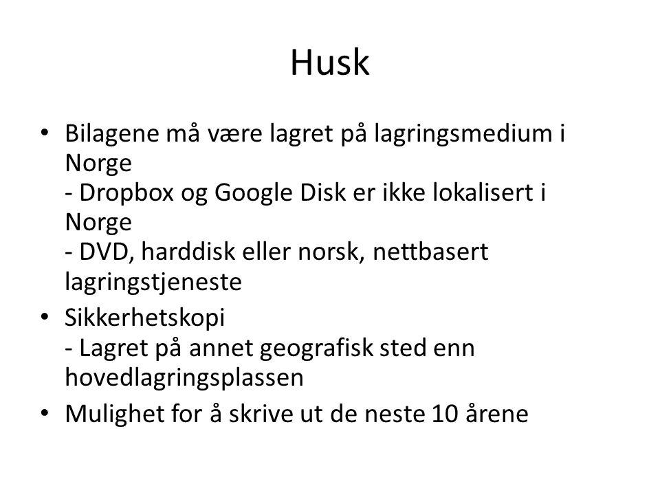 Husk Bilagene må være lagret på lagringsmedium i Norge - Dropbox og Google Disk er ikke lokalisert i Norge - DVD, harddisk eller norsk, nettbasert lag