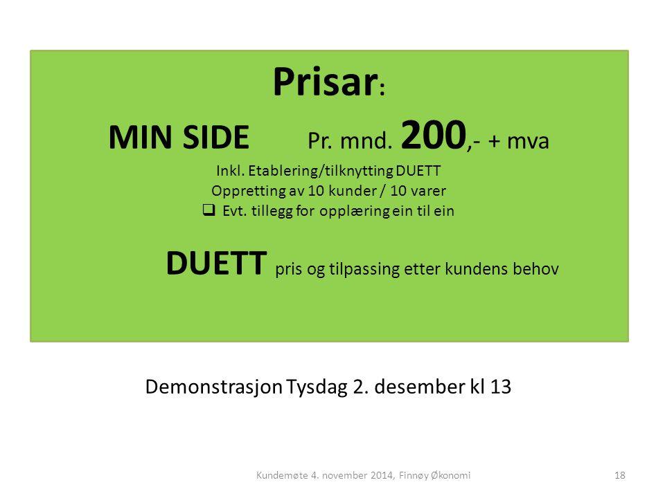 Kundemøte 4. november 2014, Finnøy Økonomi18 Prisar : MIN SIDE Pr. mnd. 200,- + mva Inkl. Etablering/tilknytting DUETT Oppretting av 10 kunder / 10 va