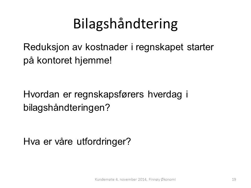 Bilagshåndtering Kundemøte 4. november 2014, Finnøy Økonomi19 Reduksjon av kostnader i regnskapet starter på kontoret hjemme! Hvordan er regnskapsføre
