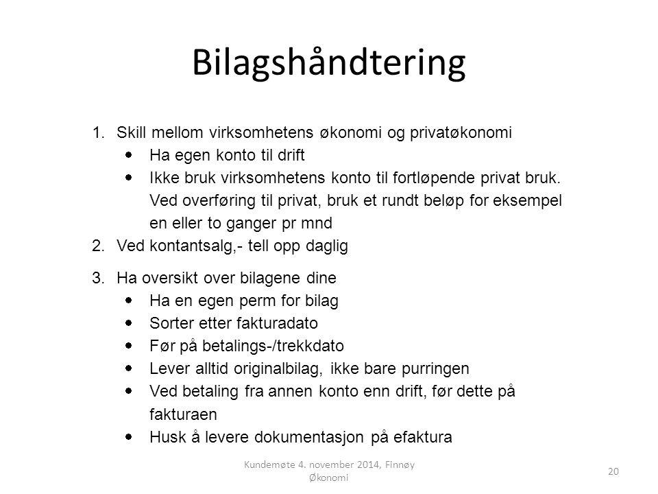 Bilagshåndtering Kundemøte 4. november 2014, Finnøy Økonomi 20 1.Skill mellom virksomhetens økonomi og privatøkonomi  Ha egen konto til drift  Ikke
