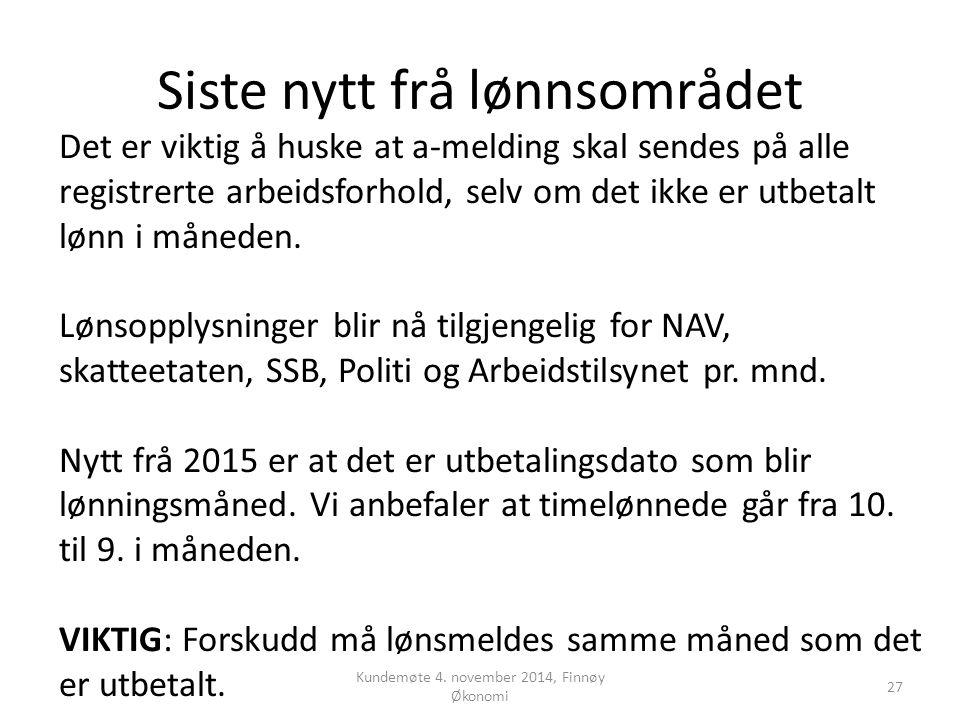 Siste nytt frå lønnsområdet Kundemøte 4. november 2014, Finnøy Økonomi 27 Det er viktig å huske at a-melding skal sendes på alle registrerte arbeidsfo