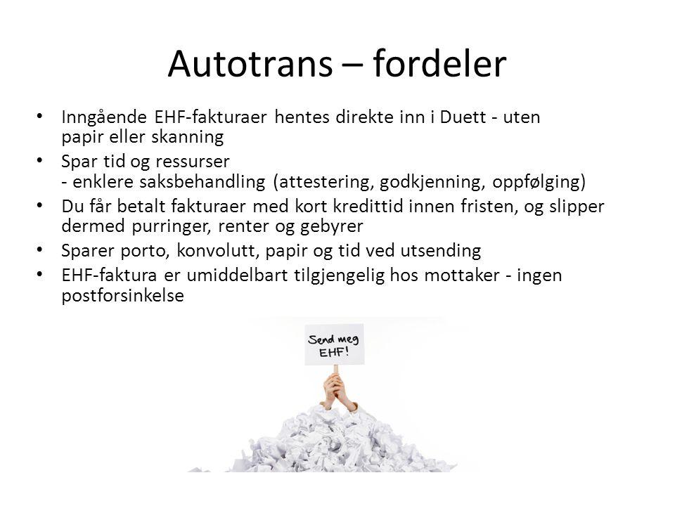 Autotrans – fordeler Inngående EHF-fakturaer hentes direkte inn i Duett - uten papir eller skanning Spar tid og ressurser - enklere saksbehandling (at