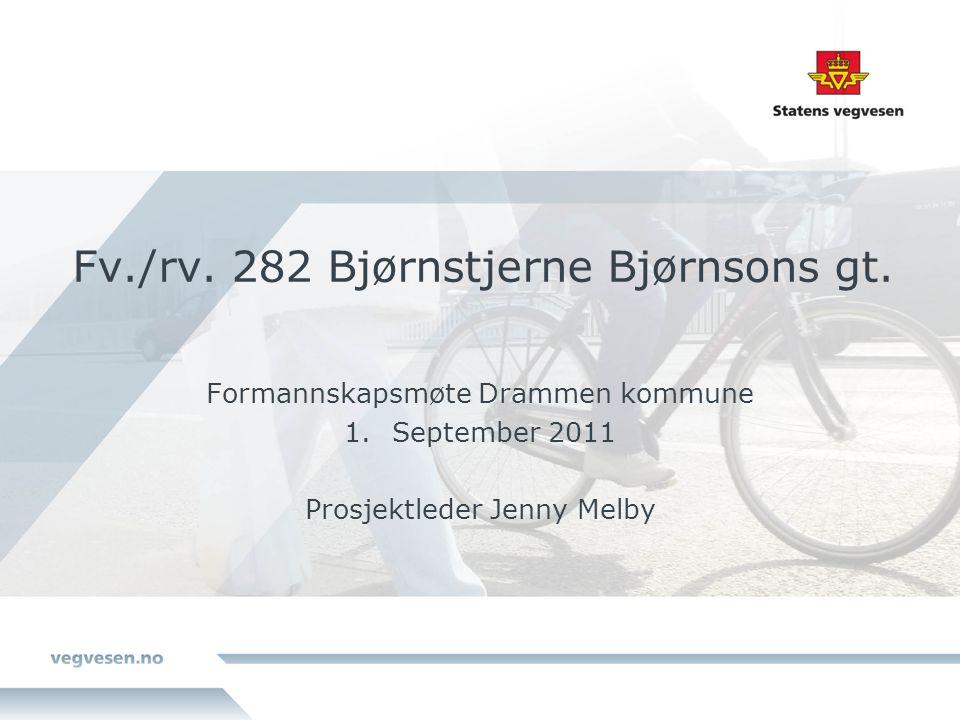 Fv./rv. 282 Bjørnstjerne Bjørnsons gt. Formannskapsmøte Drammen kommune 1.September 2011 Prosjektleder Jenny Melby