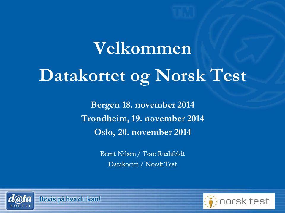 1 Velkommen Datakortet og Norsk Test Bergen 18. november 2014 Trondheim, 19. november 2014 Oslo, 20. november 2014 Bernt Nilsen / Tore Rushfeldt Datak