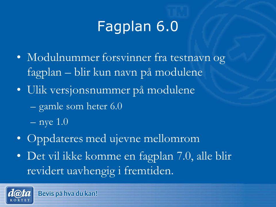Fagplan 6.0 Modulnummer forsvinner fra testnavn og fagplan – blir kun navn på modulene Ulik versjonsnummer på modulene –gamle som heter 6.0 –nye 1.0 O