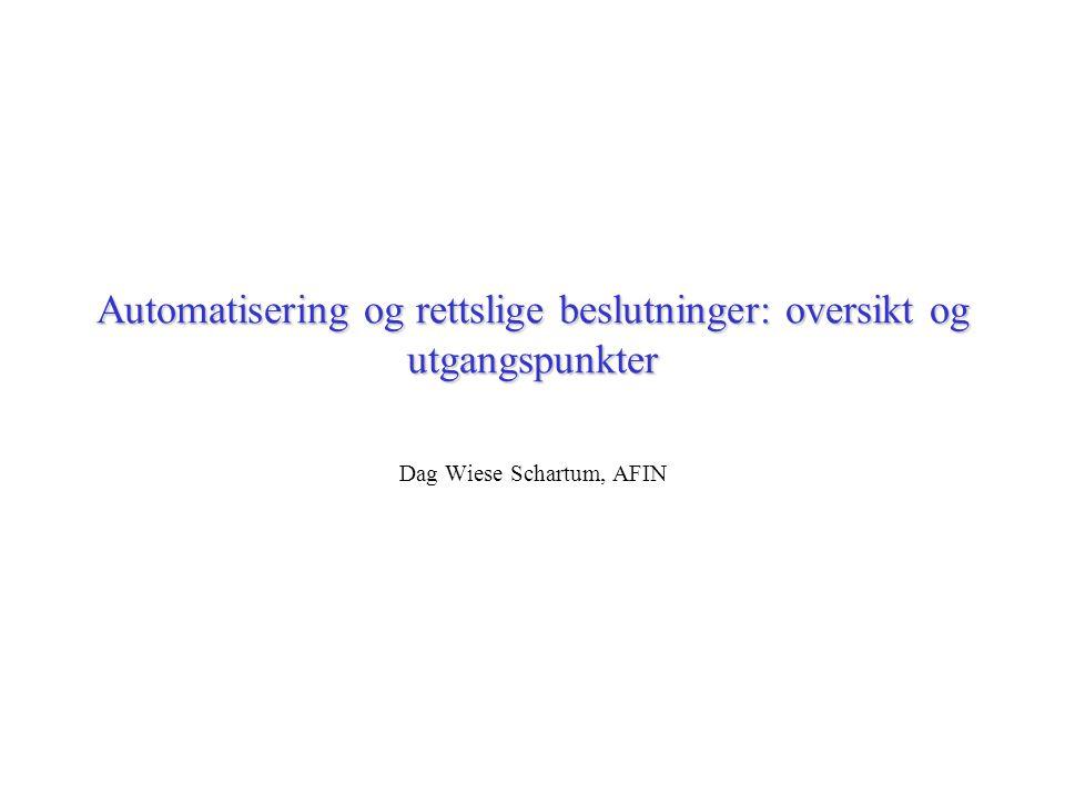 Automatisering og rettslige beslutninger: oversikt og utgangspunkter Dag Wiese Schartum, AFIN