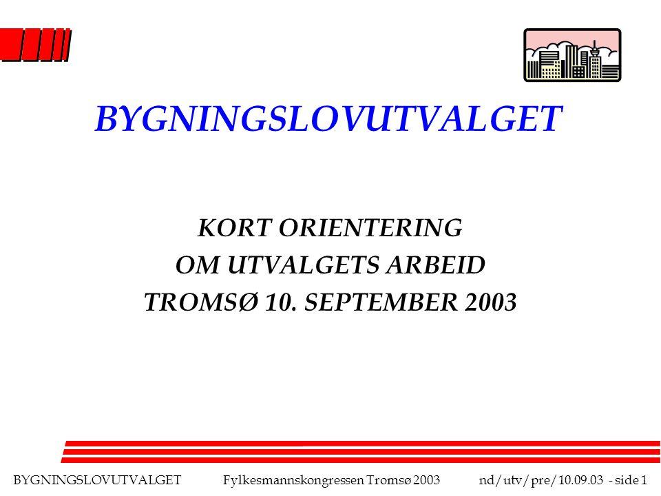 BYGNINGSLOVUTVALGETFylkesmannskongressen Tromsø 2003nd/utv/pre/10.09.03 - side 2 BYGNINGSLOVUTVALGET MÅL MED DENNE FREMSTILLINGEN: - Gi en kort oversikt over bl.