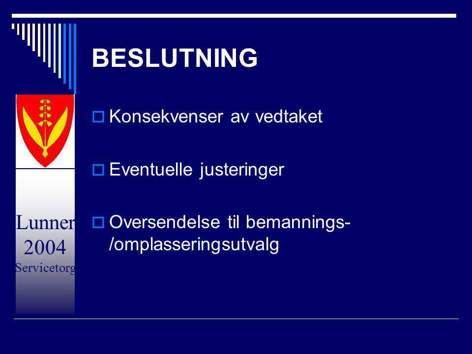 Lunner 2004 Servicetorg BESLUTNING  Konsekvenser av vedtaket  Eventuelle justeringer  Oversendelse til bemannings- /omplasseringsutvalg