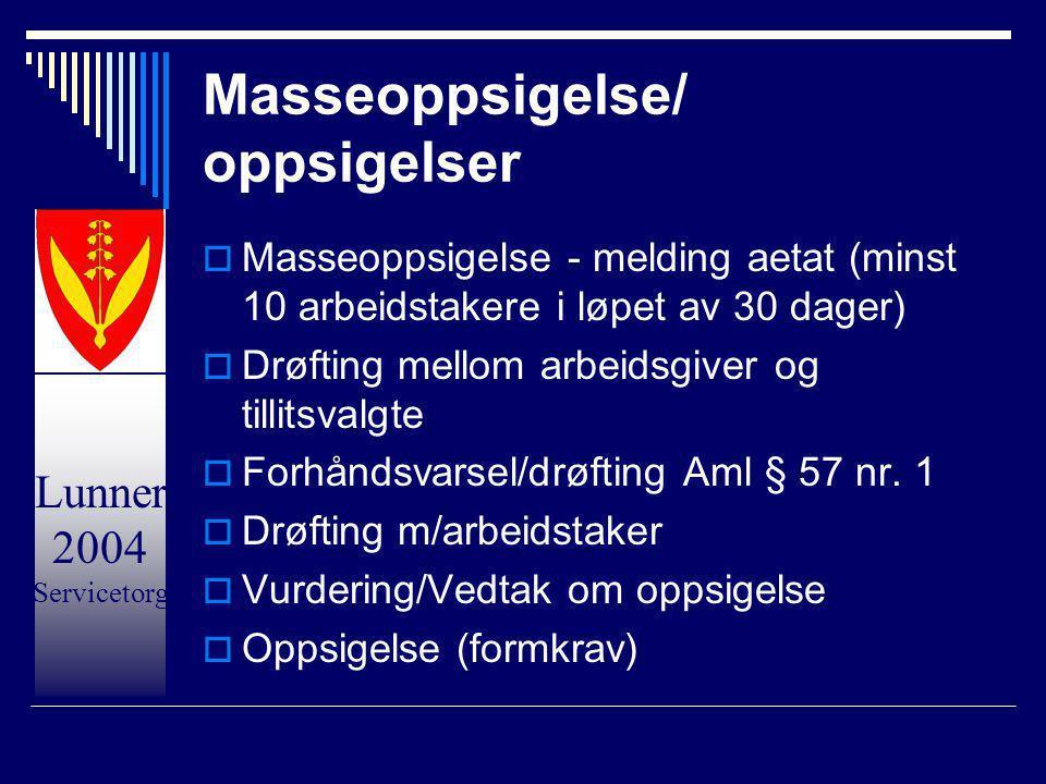 Lunner 2004 Servicetorg Masseoppsigelse/ oppsigelser  Masseoppsigelse - melding aetat (minst 10 arbeidstakere i løpet av 30 dager)  Drøfting mellom