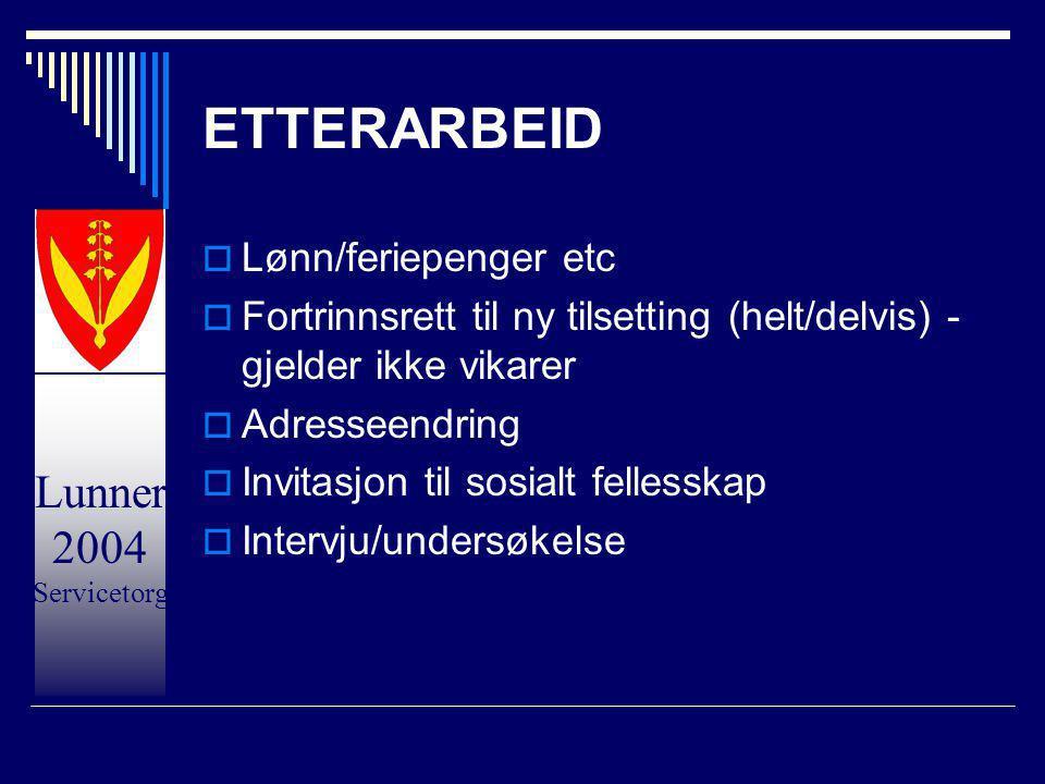 Lunner 2004 Servicetorg ETTERARBEID  Lønn/feriepenger etc  Fortrinnsrett til ny tilsetting (helt/delvis) - gjelder ikke vikarer  Adresseendring  I