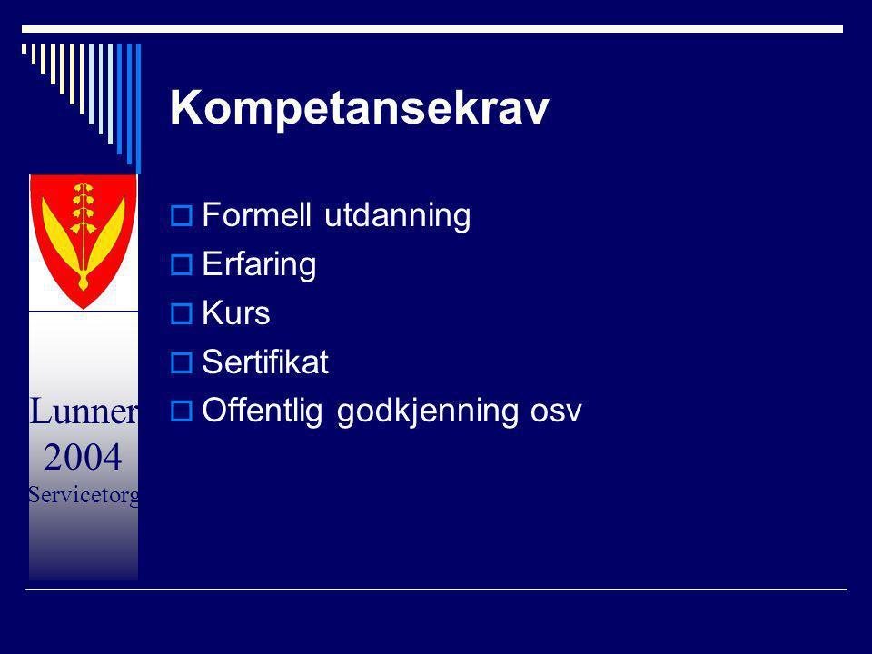 Lunner 2004 Servicetorg Kompetansekrav  Formell utdanning  Erfaring  Kurs  Sertifikat  Offentlig godkjenning osv