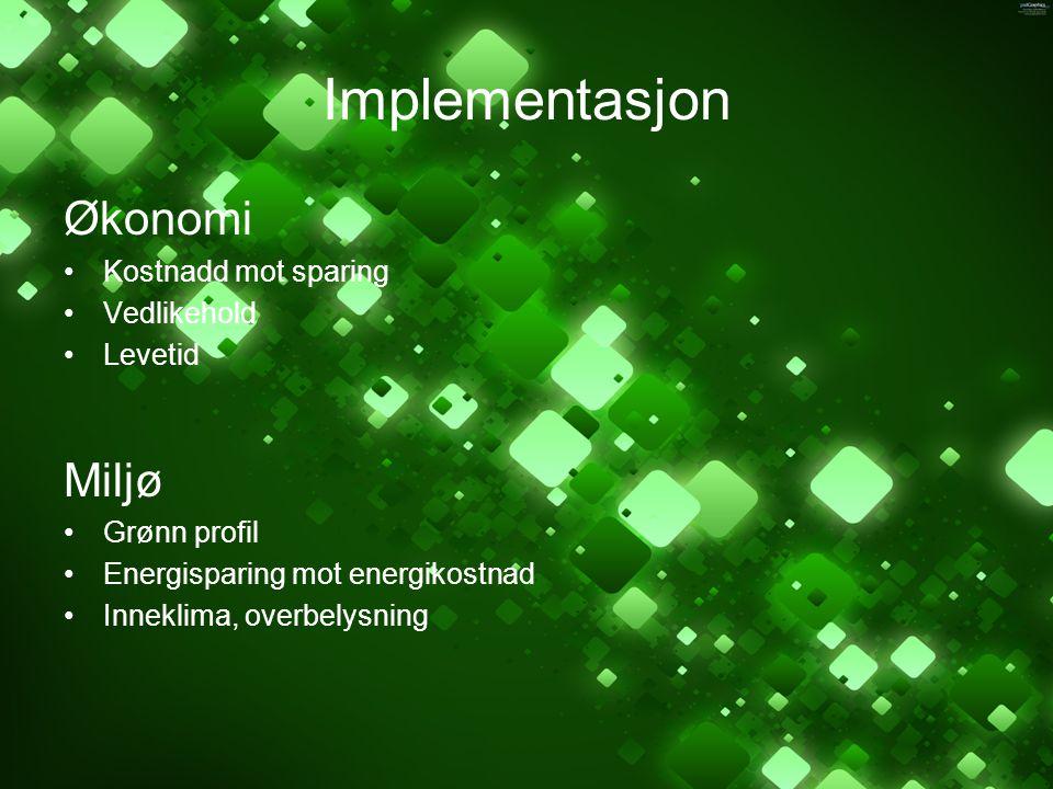 Implementasjon Økonomi Kostnadd mot sparing Vedlikehold Levetid Miljø Grønn profil Energisparing mot energikostnad Inneklima, overbelysning
