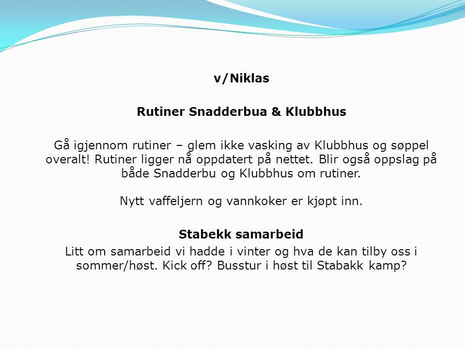 v/Niklas Rutiner Snadderbua & Klubbhus Gå igjennom rutiner – glem ikke vasking av Klubbhus og søppel overalt.