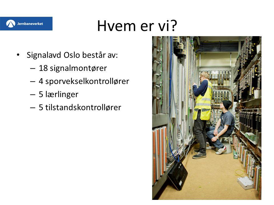 Hvem er vi? Signalavd Oslo består av: – 18 signalmontører – 4 sporvekselkontrollører – 5 lærlinger – 5 tilstandskontrollører