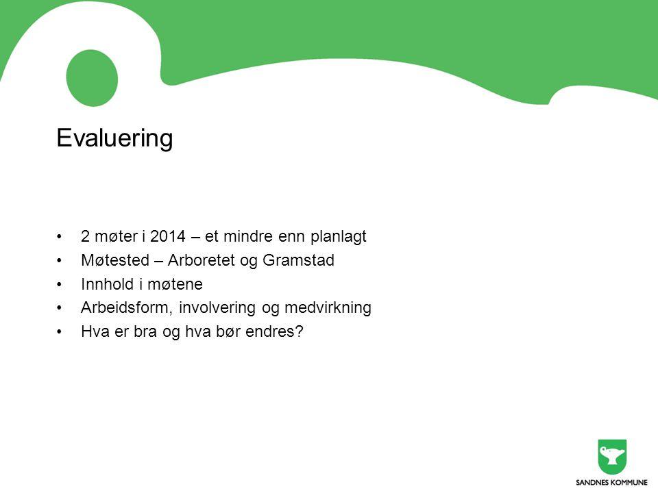 Evaluering 2 møter i 2014 – et mindre enn planlagt Møtested – Arboretet og Gramstad Innhold i møtene Arbeidsform, involvering og medvirkning Hva er bra og hva bør endres