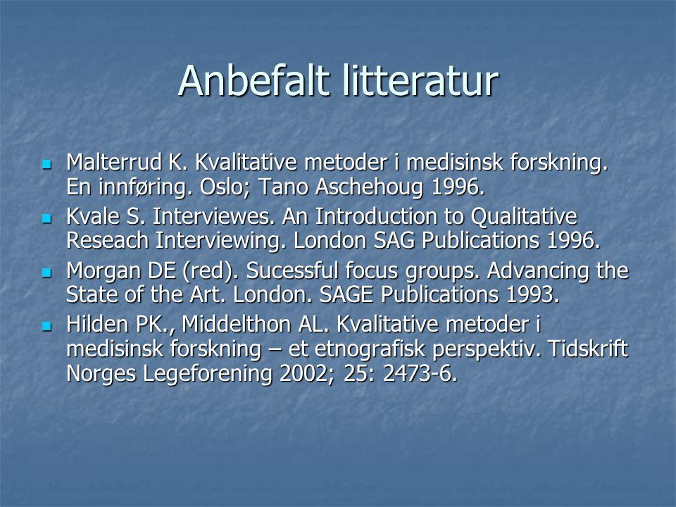 Anbefalt litteratur Malterrud K.Kvalitative metoder i medisinsk forskning.
