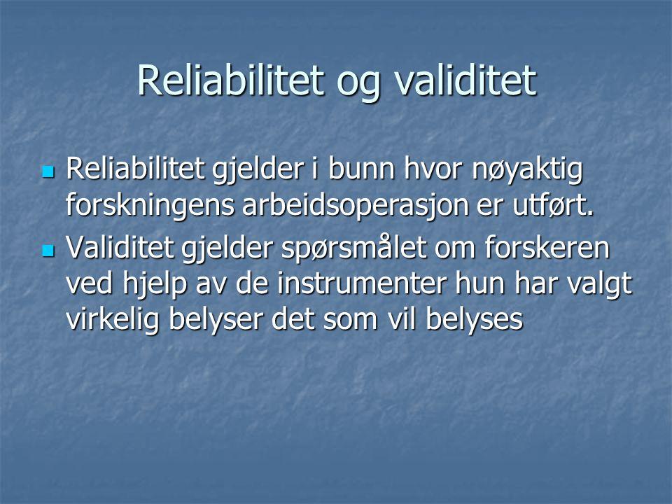 Reliabilitet og validitet Reliabilitet gjelder i bunn hvor nøyaktig forskningens arbeidsoperasjon er utført.