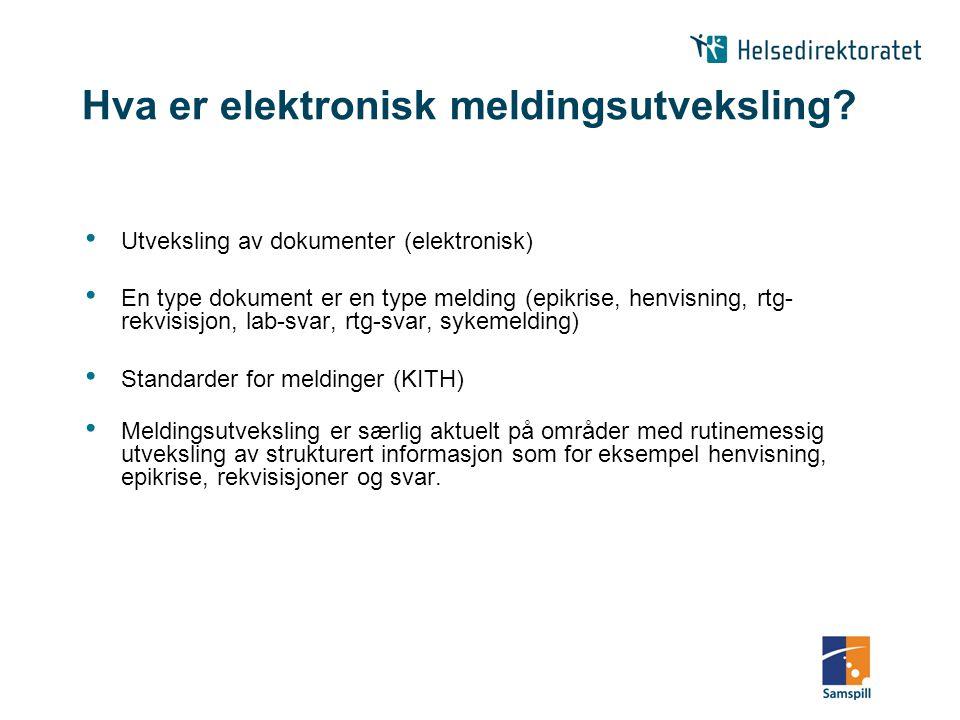 Hva er elektronisk meldingsutveksling? Utveksling av dokumenter (elektronisk) En type dokument er en type melding (epikrise, henvisning, rtg- rekvisis