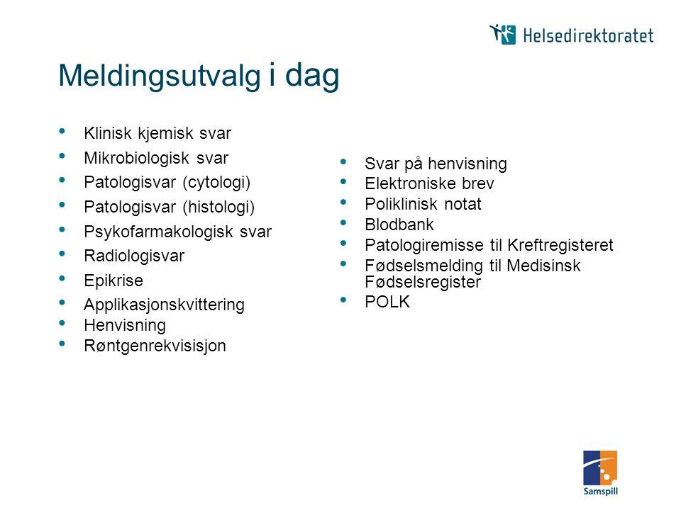 Meldingsutvalg i dag Klinisk kjemisk svar Mikrobiologisk svar Patologisvar (cytologi) Patologisvar (histologi) Psykofarmakologisk svar Radiologisvar E