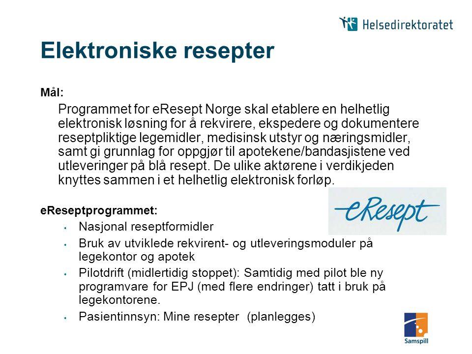Elektroniske resepter Mål: Programmet for eResept Norge skal etablere en helhetlig elektronisk løsning for å rekvirere, ekspedere og dokumentere reseptpliktige legemidler, medisinsk utstyr og næringsmidler, samt gi grunnlag for oppgjør til apotekene/bandasjistene ved utleveringer på blå resept.