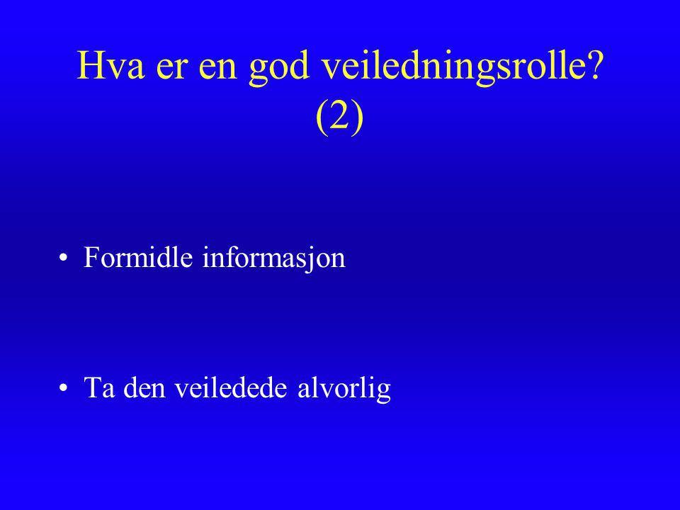 Hva er en god veiledningsrolle? (1) Ærlige og tydelige budskaper Likegyldighet er ille Svar på spørsmål