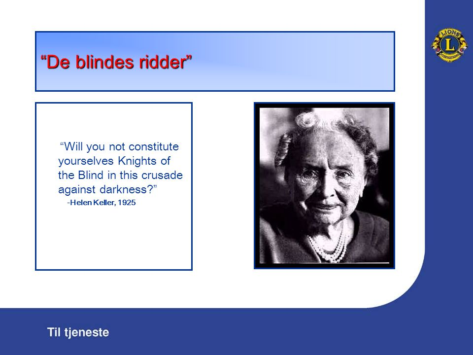 """""""De blindes ridder"""" """" Will you not constitute yourselves Knights of the Blind in this crusade against darkness? """" -Helen Keller, 1925"""