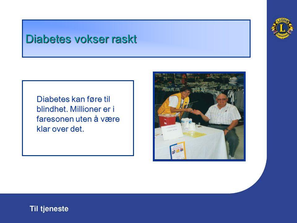 Diabetes vokser raskt Diabetes kan f ø re til blindhet.